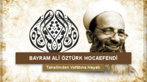 Bayram Ali Öztürk Hoca Efendi'nin Hayatı, Duruşu ve Davasına Sadakati