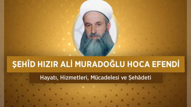 Şehîd Hızır Ali Muradoğlu Hoca Efendi Kimdir?