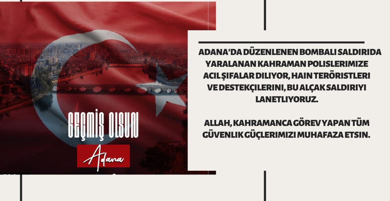 Adana'da güvenlik güçlerimize yönelik saldırıyı kınıyoruz